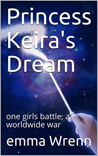 Princess Keira's Dream: one girls battle, a worldwide war.